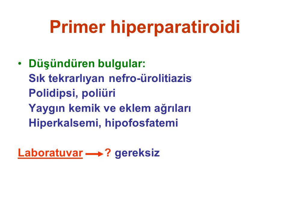Düşündüren bulgular: Sık tekrarlıyan nefro-ürolitiazis Polidipsi, poliüri Yaygın kemik ve eklem ağrıları Hiperkalsemi, hipofosfatemi Laboratuvar ? ger