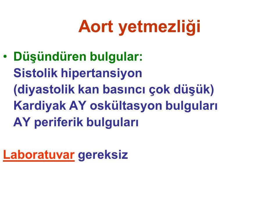 Aort yetmezliği Düşündüren bulgular: Sistolik hipertansiyon (diyastolik kan basıncı çok düşük) Kardiyak AY oskültasyon bulguları AY periferik bulgular
