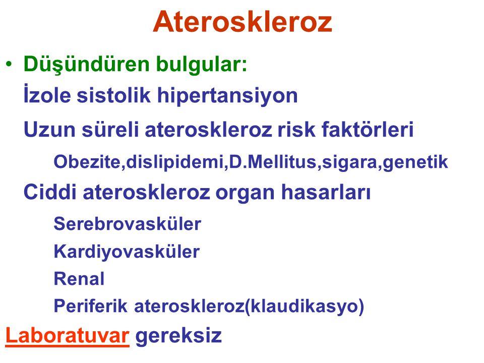 Ateroskleroz Düşündüren bulgular: İzole sistolik hipertansiyon Uzun süreli ateroskleroz risk faktörleri Obezite,dislipidemi,D.Mellitus,sigara,genetik