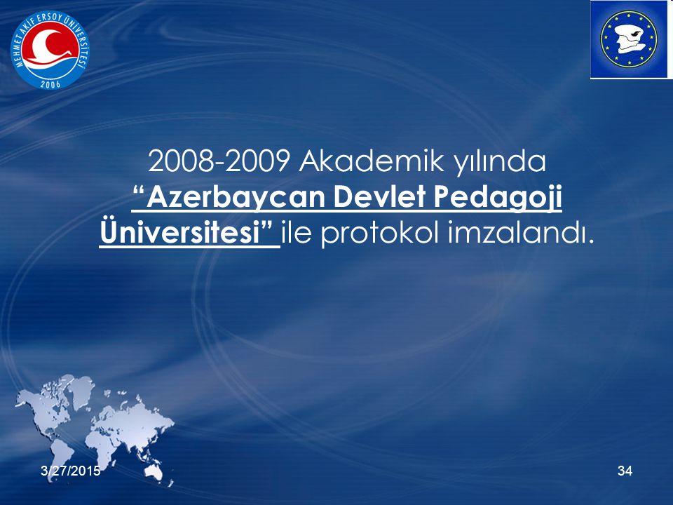 3/27/201534 2008-2009 Akademik yılında Azerbaycan Devlet Pedagoji Üniversitesi ile protokol imzalandı.