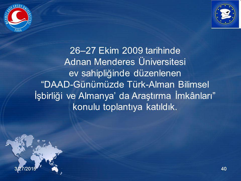 3/27/201540 26–27 Ekim 2009 tarihinde Adnan Menderes Üniversitesi ev sahipliğinde düzenlenen DAAD-Günümüzde Türk-Alman Bilimsel İşbirliği ve Almanya' da Araştırma İmkânları konulu toplantıya katıldık.