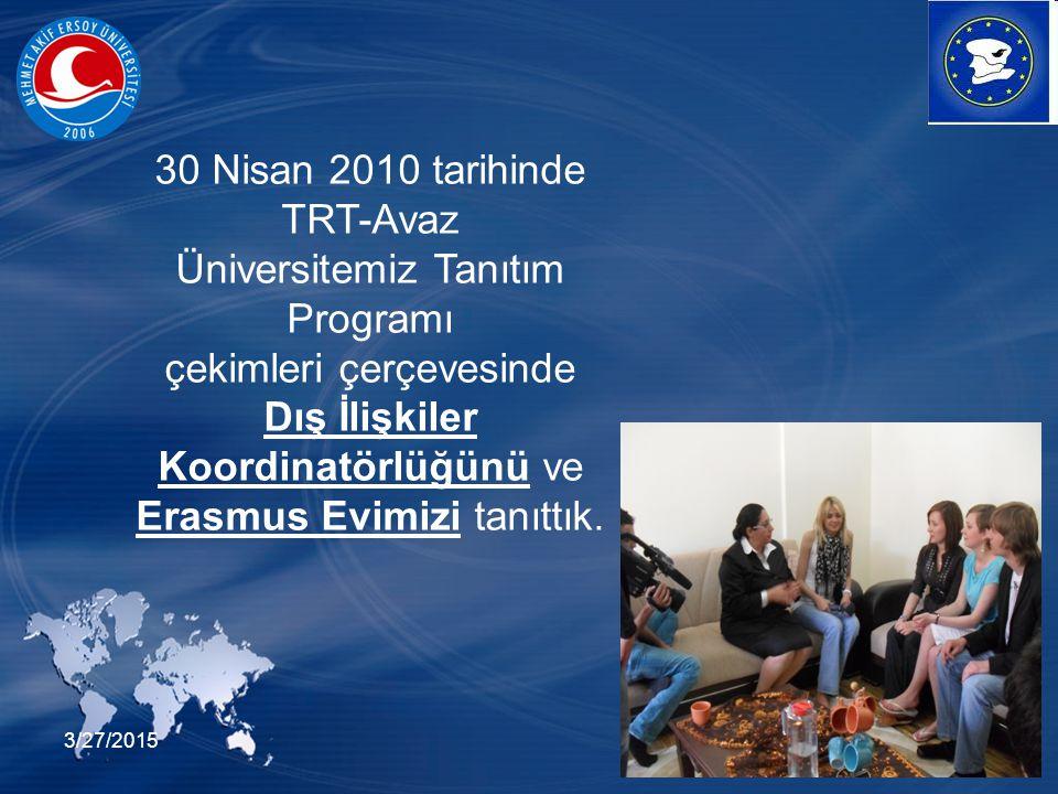 3/27/201541 30 Nisan 2010 tarihinde TRT-Avaz Üniversitemiz Tanıtım Programı çekimleri çerçevesinde Dış İlişkiler Koordinatörlüğünü ve Erasmus Evimizi tanıttık.