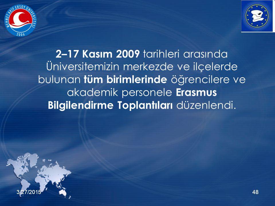 3/27/201548 2–17 Kasım 2009 tarihleri arasında Üniversitemizin merkezde ve ilçelerde bulunan tüm birimlerinde öğrencilere ve akademik personele Erasmus Bilgilendirme Toplantıları düzenlendi.