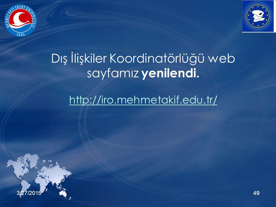 3/27/201549 Dış İlişkiler Koordinatörlüğü web sayfamız yenilendi. http://iro.mehmetakif.edu.tr/