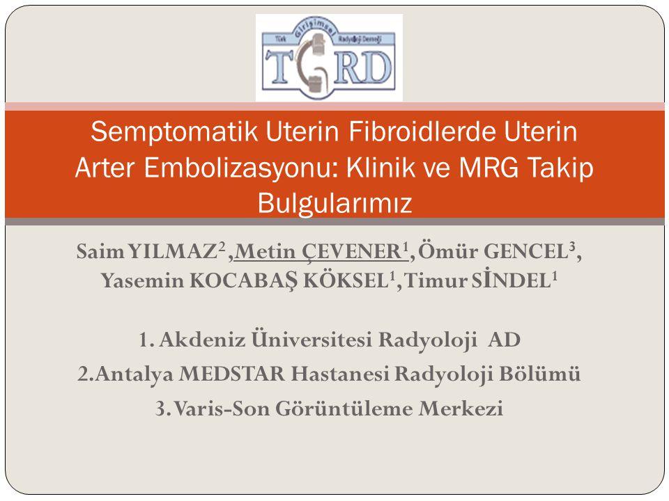 GİRİŞ Uterin fibroidi bulunan semptomatik hastalarda uterin arter embolizasyonu (UAE) cerrahiye alternatif bir tedavi yöntemidir 1-4.