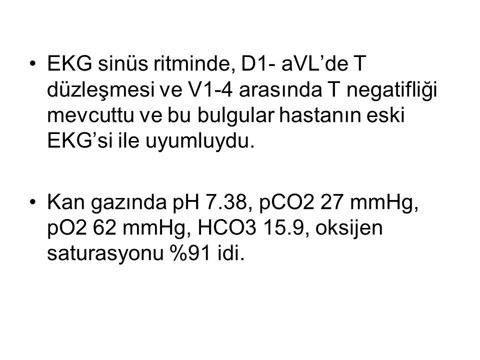 EKG sinüs ritminde, D1- aVL'de T düzleşmesi ve V1-4 arasında T negatifliği mevcuttu ve bu bulgular hastanın eski EKG'si ile uyumluydu. Kan gazında pH