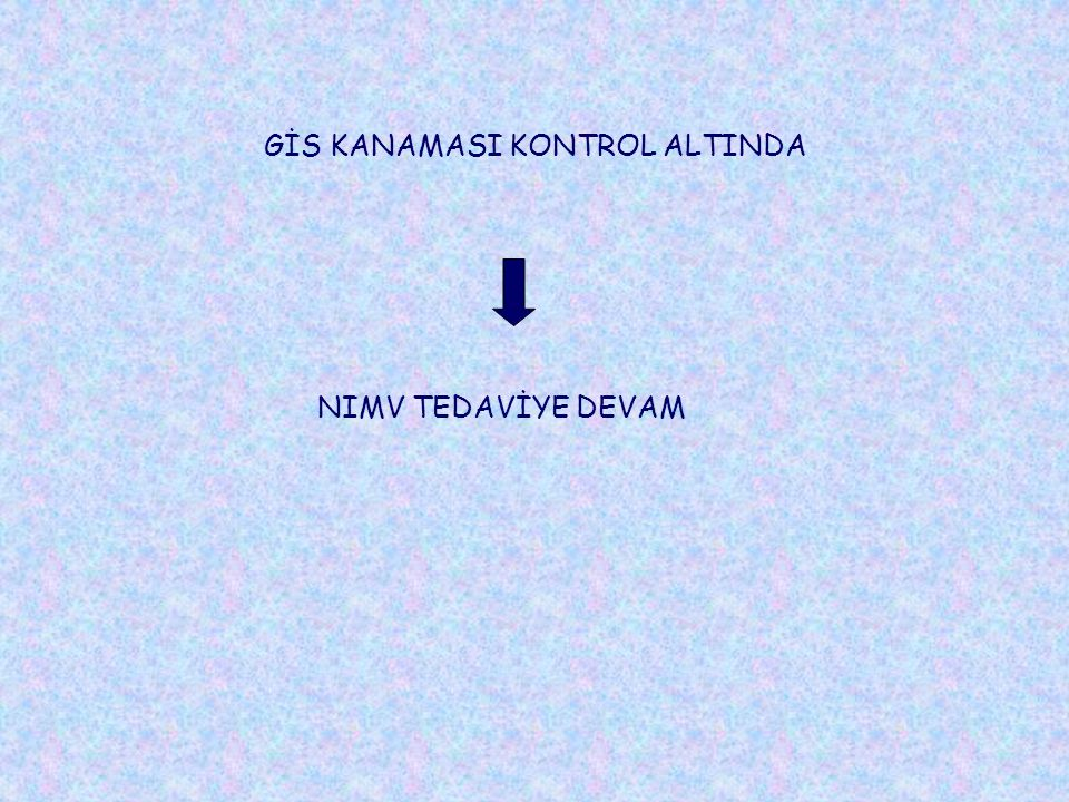 GİS KANAMASI KONTROL ALTINDA NIMV TEDAVİYE DEVAM