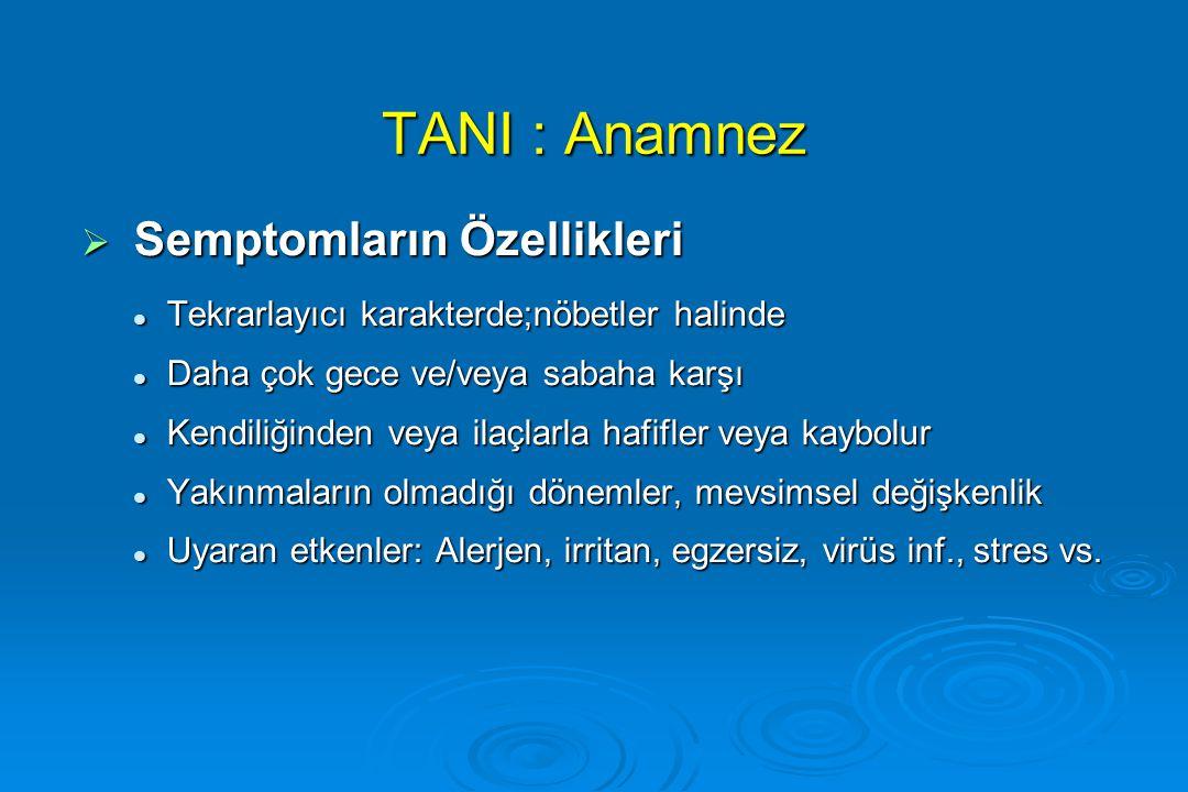 TANI : Anamnez  Semptomların Özellikleri Tekrarlayıcı karakterde;nöbetler halinde Tekrarlayıcı karakterde;nöbetler halinde Daha çok gece ve/veya saba