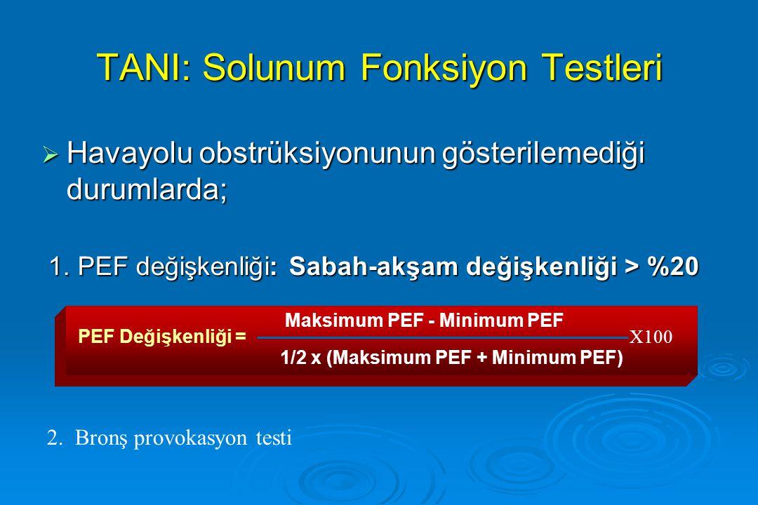 TANI: Solunum Fonksiyon Testleri  Havayolu obstrüksiyonunun gösterilemediği durumlarda; 1. PEF değişkenliği: Sabah-akşam değişkenliği > %20 1. PEF de