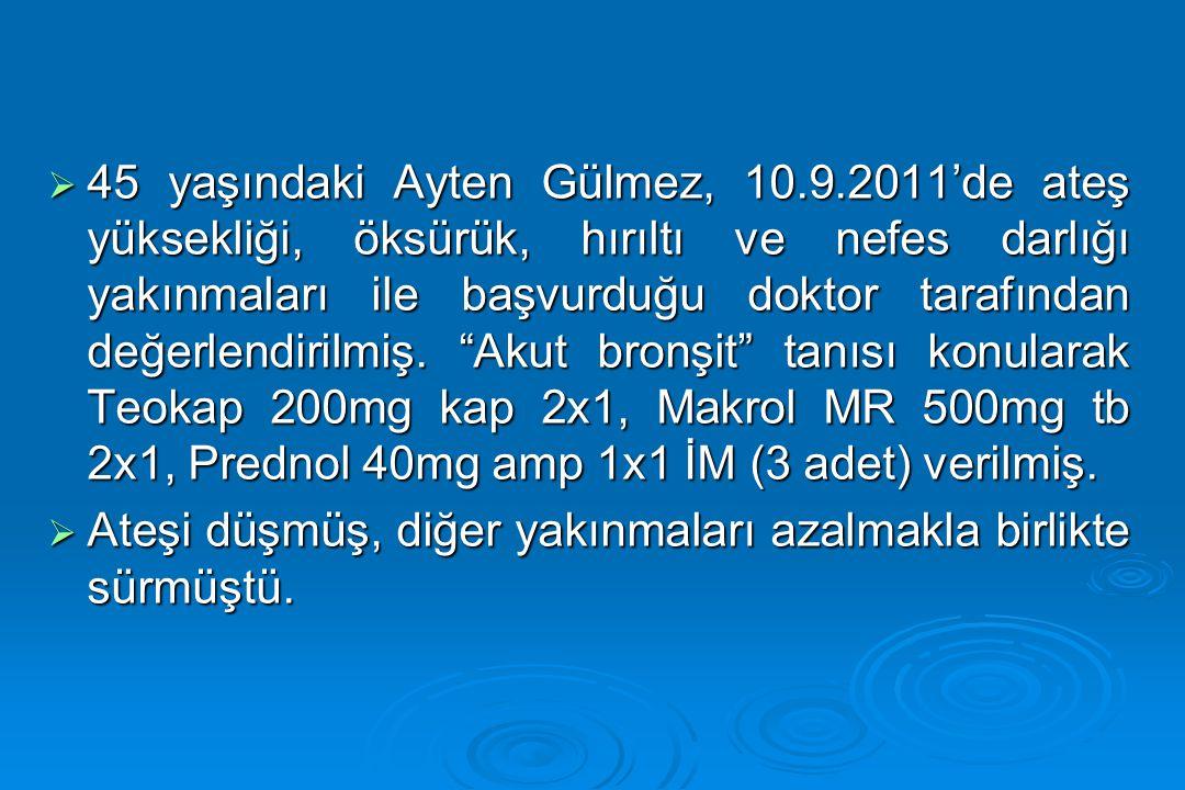  45 yaşındaki Ayten Gülmez, 10.9.2011'de ateş yüksekliği, öksürük, hırıltı ve nefes darlığı yakınmaları ile başvurduğu doktor tarafından değerlendiri