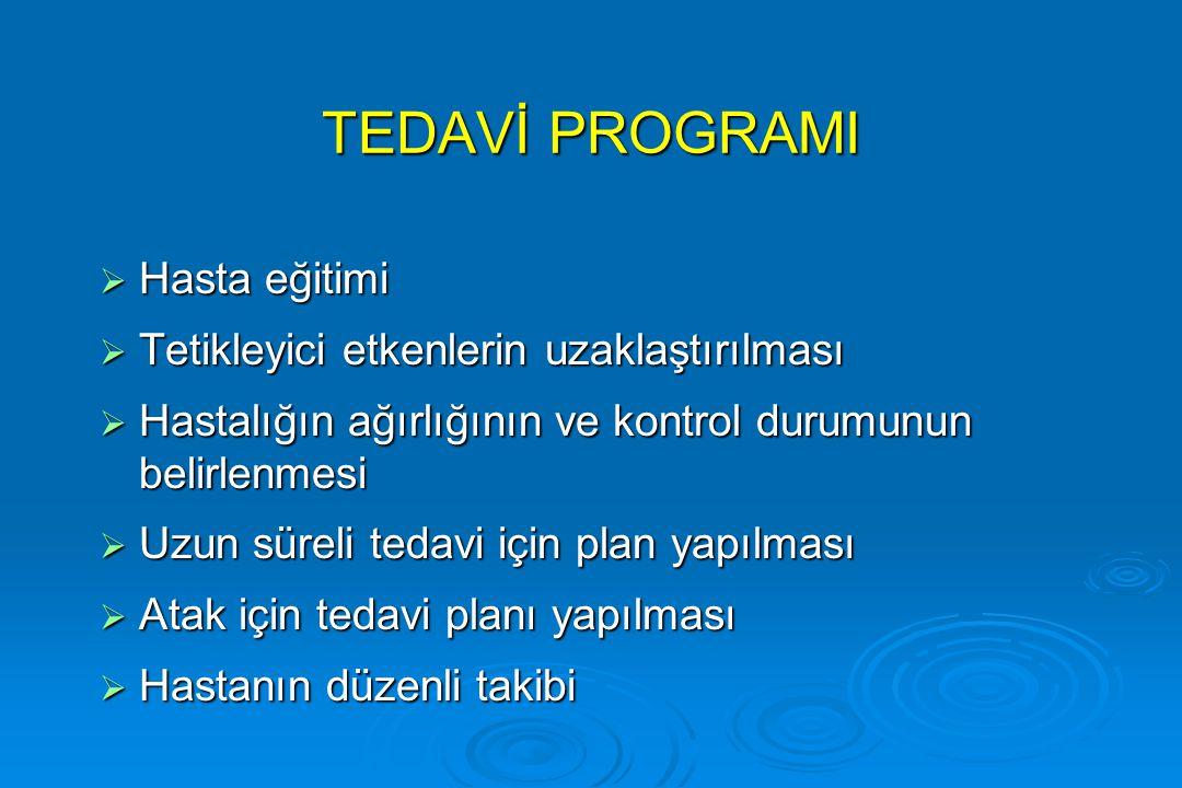 TEDAVİ PROGRAMI  Hasta eğitimi  Tetikleyici etkenlerin uzaklaştırılması  Hastalığın ağırlığının ve kontrol durumunun belirlenmesi  Uzun süreli ted