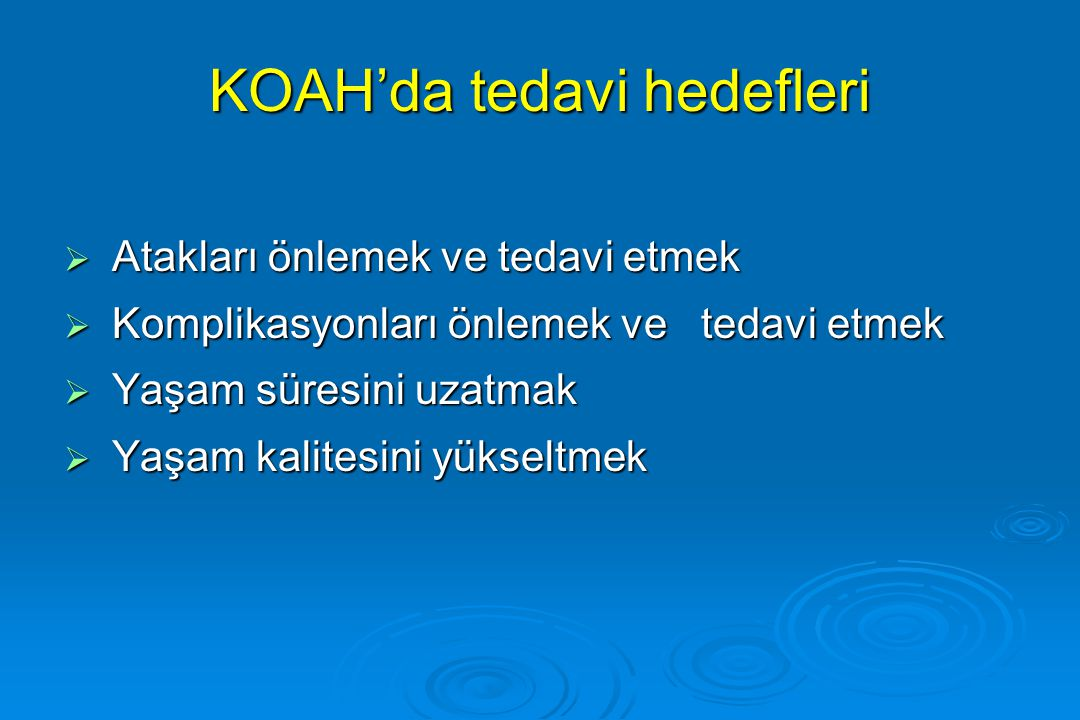 KOAH'da tedavi hedefleri  Atakları önlemek ve tedavi etmek  Komplikasyonları önlemek ve tedavi etmek  Yaşam süresini uzatmak  Yaşam kalitesini yük