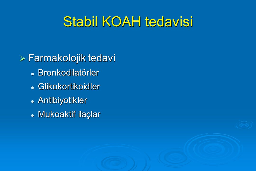 Stabil KOAH tedavisi  Farmakolojik tedavi Bronkodilatörler Bronkodilatörler Glikokortikoidler Glikokortikoidler Antibiyotikler Antibiyotikler Mukoakt