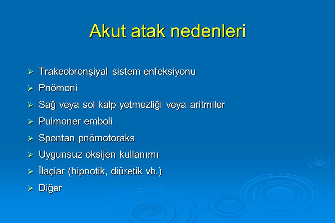 Akut atak nedenleri  Trakeobronşiyal sistem enfeksiyonu  Pnömoni  Sağ veya sol kalp yetmezliği veya aritmiler  Pulmoner emboli  Spontan pnömotora