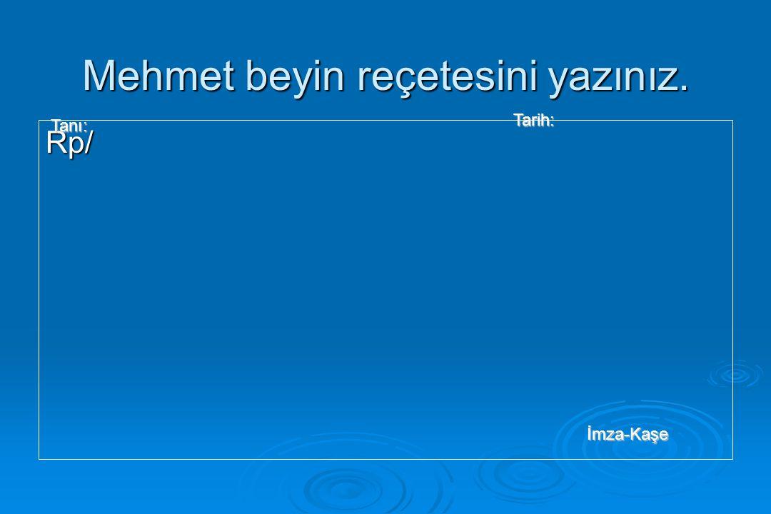 Mehmet beyin reçetesini yazınız. Rp/ Tanı: Tarih: İmza-Kaşe