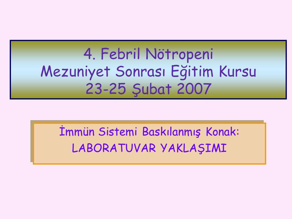 4. Febril Nötropeni Mezuniyet Sonrası Eğitim Kursu 23-25 Şubat 2007 İmmün Sistemi Baskılanmış Konak: LABORATUVAR YAKLAŞIMI İmmün Sistemi Baskılanmış K