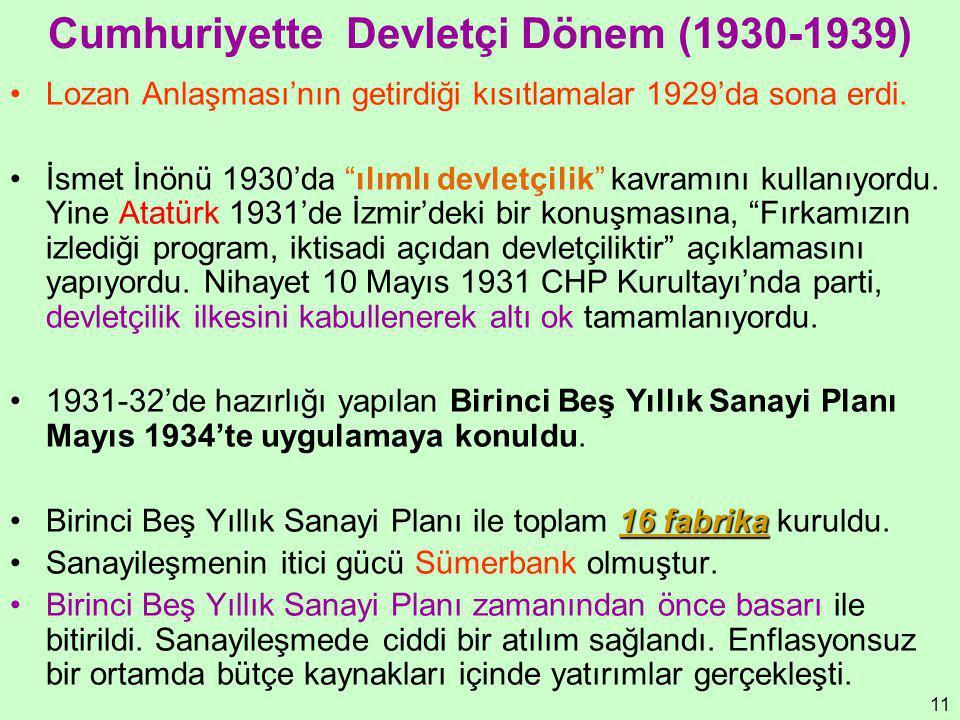 """11 Cumhuriyette Devletçi Dönem (1930-1939) Lozan Anlaşması'nın getirdiği kısıtlamalar 1929'da sona erdi. İsmet İnönü 1930'da """"ılımlı devletçilik"""" kavr"""