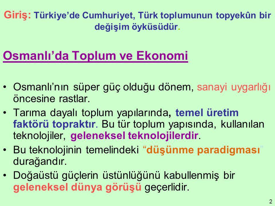 2 Giriş: Türkiye'de Cumhuriyet, Türk toplumunun topyekûn bir değişim öyküsüdür. Osmanlı'da Toplum ve Ekonomi Osmanlı'nın süper güç olduğu dönem, sanay