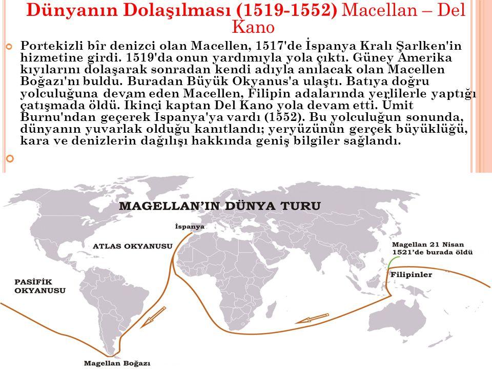 Dünyanın Dolaşılması (1519-1552) Macellan – Del Kano Portekizli bîr denizci olan Macellen, 1517 de İspanya Kralı Şarlken in hizmetine girdi.