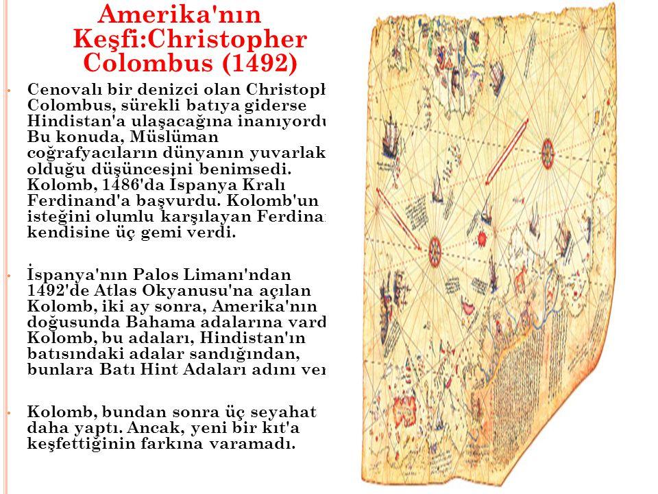 Amerika'nın Keşfi:Christopher Colombus (1492) Cenovalı bir denizci olan Christopher Colombus, sürekli batıya giderse Hindistan'a ulaşacağına inanıyord