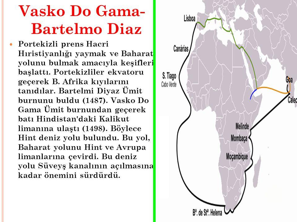 Vasko Do Gama- Bartelmo Diaz Portekizli prens Hacri Hıristiyanlığı yaymak ve Baharat yolunu bulmak amacıyla keşifleri başlattı. Portekizliler ekvatoru