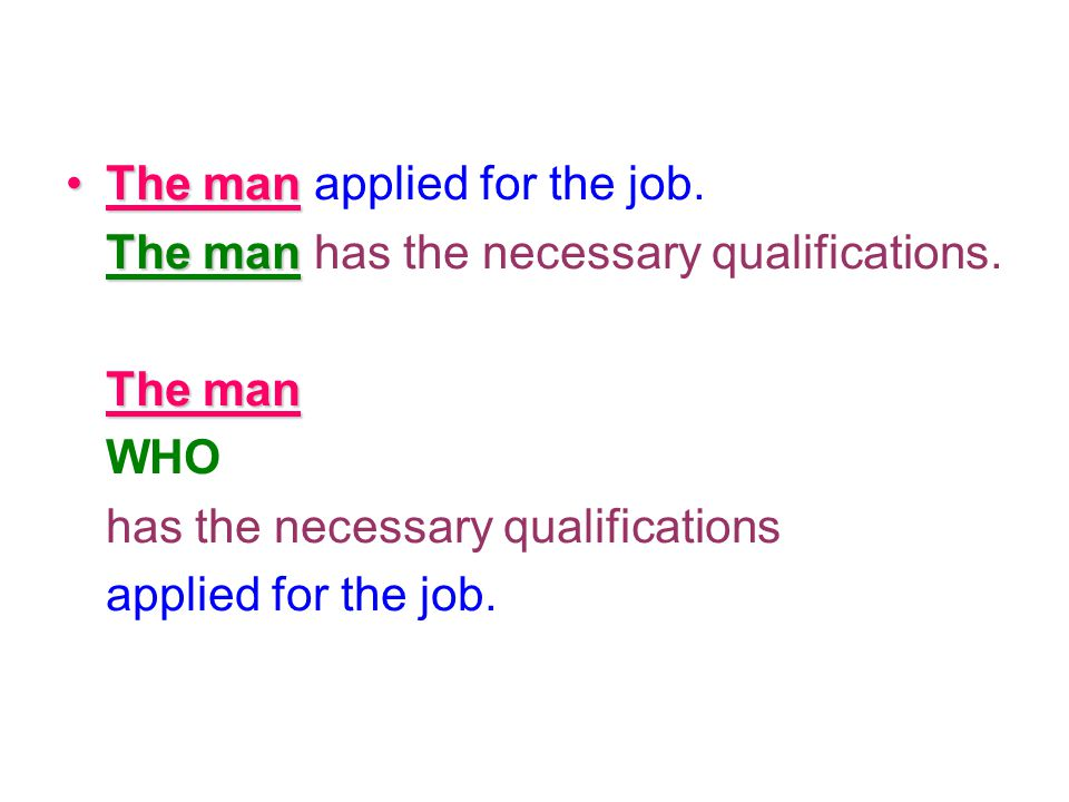 The man applied for the job.The man has the necessary qualifications.
