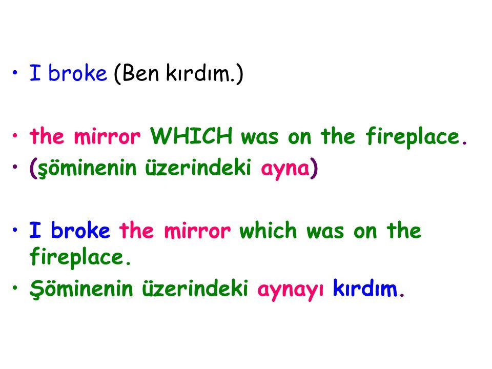 I broke (Ben kırdım.) the mirror WHICH was on the fireplace. (şöminenin üzerindeki ayna) I broke the mirror which was on the fireplace. Şöminenin üzer
