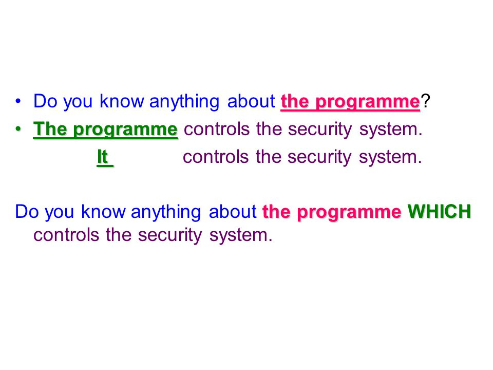 Do you know anything about t tt the programme? The programme controls the security system. I t controls the security system. Do you know anything abou