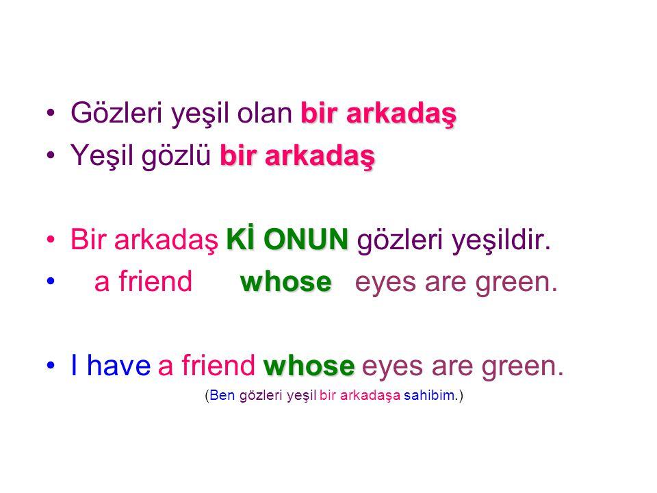 Gözleri yeşil olan b bb bir arkadaş Yeşil gözlü b bb bir arkadaş Bir arkadaş K KK Kİ ONUN gözleri yeşildir. a friend w hose eyes are green. I have a f