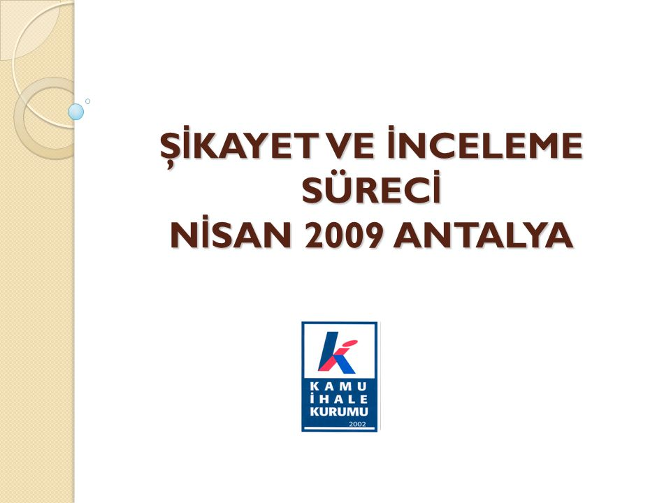 Ş İ KAYET VE İ NCELEME SÜREC İ N İ SAN 2009 ANTALYA