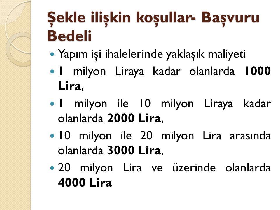 Şekle ilişkin koşullar- Başvuru Bedeli Yapım işi ihalelerinde yaklaşık maliyeti 1 milyon Liraya kadar olanlarda 1000 Lira, 1 milyon ile 10 milyon Liraya kadar olanlarda 2000 Lira, 10 milyon ile 20 milyon Lira arasında olanlarda 3000 Lira, 20 milyon Lira ve üzerinde olanlarda 4000 Lira
