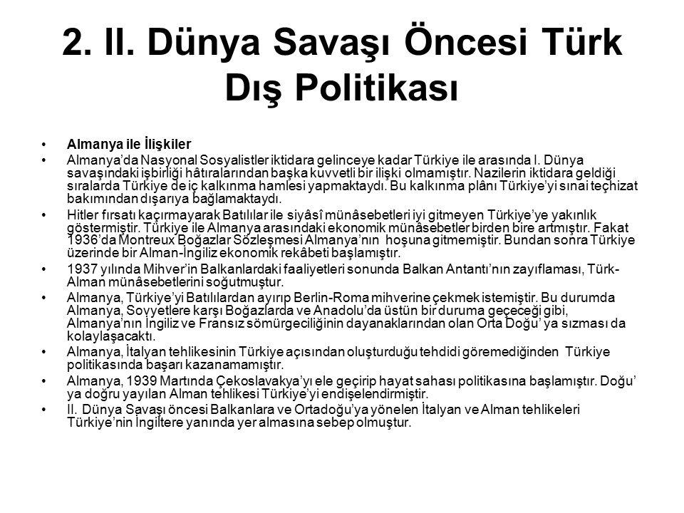 2. II. Dünya Savaşı Öncesi Türk Dış Politikası Almanya ile İlişkiler Almanya'da Nasyonal Sosyalistler iktidara gelinceye kadar Türkiye ile arasında I.