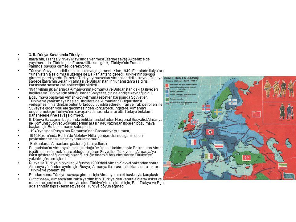 3. II. Dünya Savaşında Türkiye İtalya'nın, Fransa'yı 1949 Mayısında yenmesi üzerine savaş Akdeniz'e de yayılmış oldu. Türk-İngiliz-Fransız İttifakına