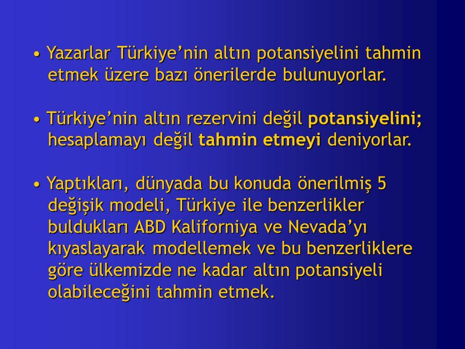 Yazarlar Türkiye'nin altın potansiyelini tahmin etmek üzere bazı önerilerde bulunuyorlar.