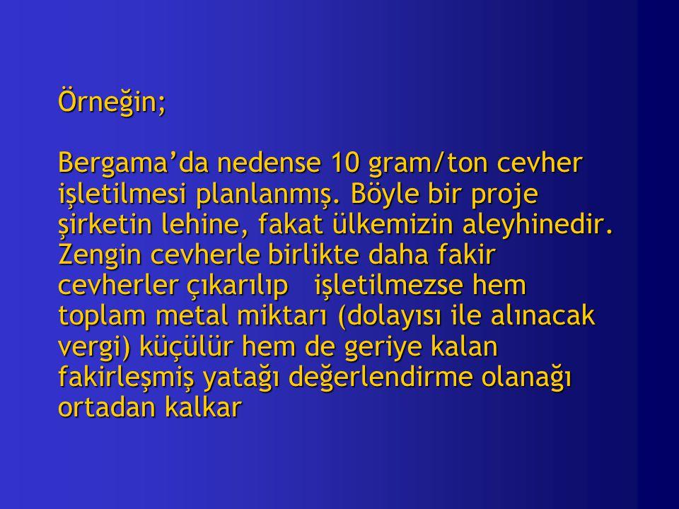 Örneğin; Bergama'da nedense 10 gram/ton cevher işletilmesi planlanmış.