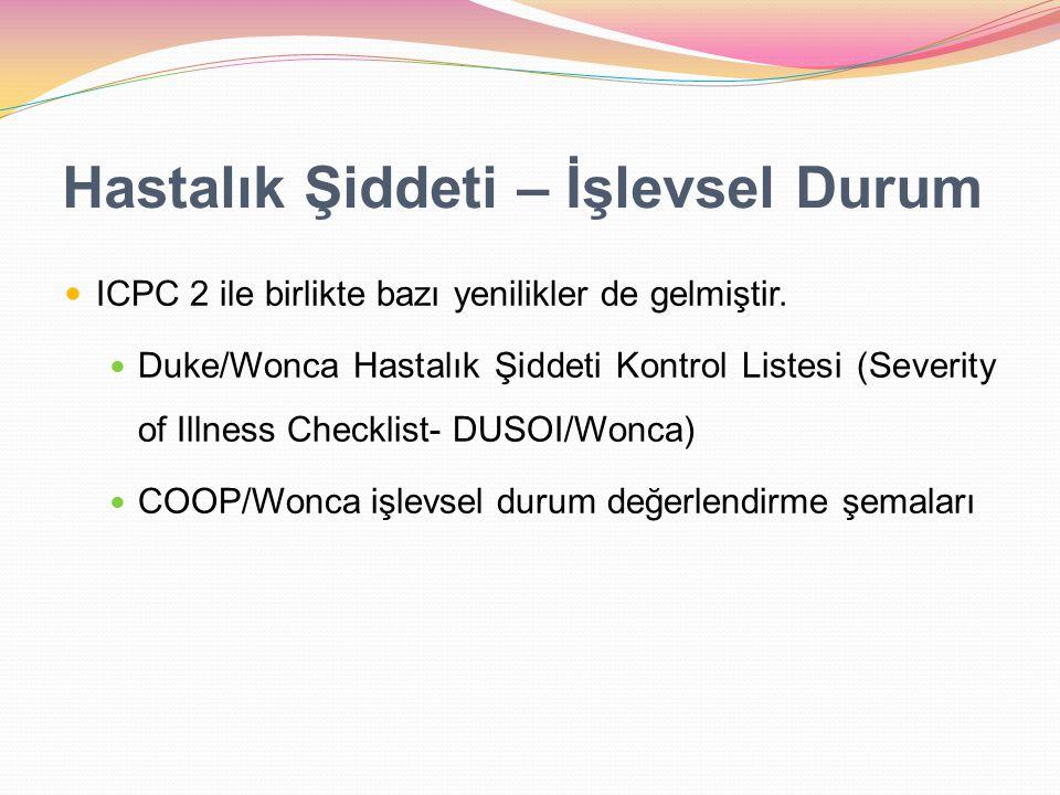 Hastalık Şiddeti – İşlevsel Durum ICPC 2 ile birlikte bazı yenilikler de gelmiştir. Duke/Wonca Hastalık Şiddeti Kontrol Listesi (Severity of Illness C