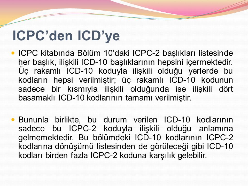 ICPC'den ICD'ye ICPC kitabında Bölüm 10'daki ICPC-2 başlıkları listesinde her başlık, ilişkili ICD-10 başlıklarının hepsini içermektedir. Üç rakamlı I