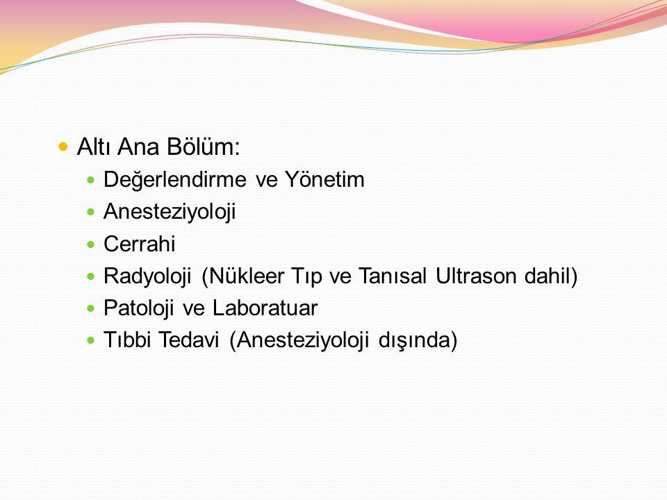 Altı Ana Bölüm: Değerlendirme ve Yönetim Anesteziyoloji Cerrahi Radyoloji (Nükleer Tıp ve Tanısal Ultrason dahil) Patoloji ve Laboratuar Tıbbi Tedavi
