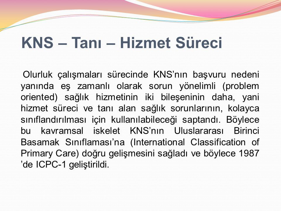 KNS – Tanı – Hizmet Süreci Olurluk çalışmaları sürecinde KNS'nın başvuru nedeni yanında eş zamanlı olarak sorun yönelimli (problem oriented) sağlık hi