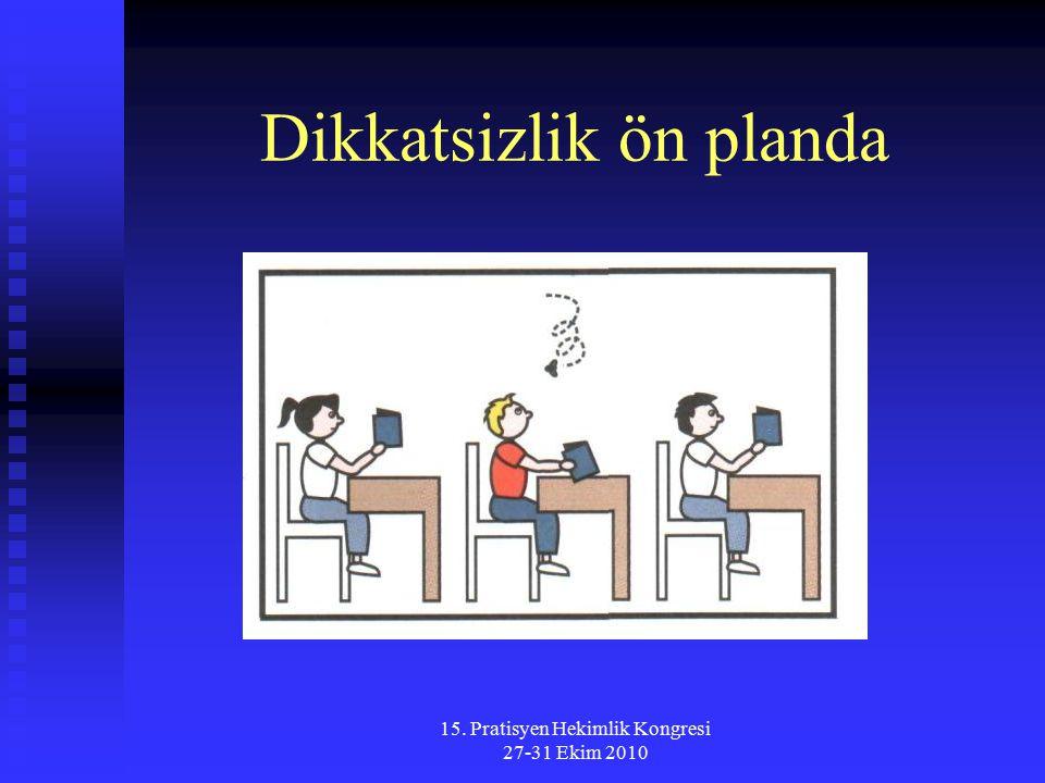 15. Pratisyen Hekimlik Kongresi 27-31 Ekim 2010 Dikkatsizlik ön planda