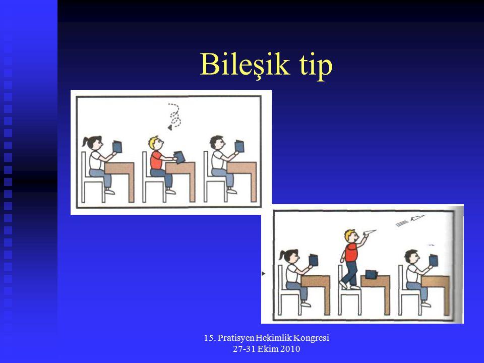 15. Pratisyen Hekimlik Kongresi 27-31 Ekim 2010 Bileşik tip