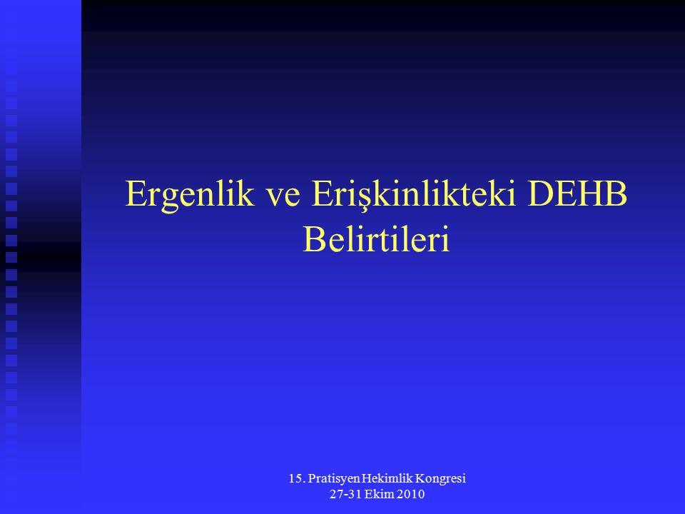 15. Pratisyen Hekimlik Kongresi 27-31 Ekim 2010 Ergenlik ve Erişkinlikteki DEHB Belirtileri