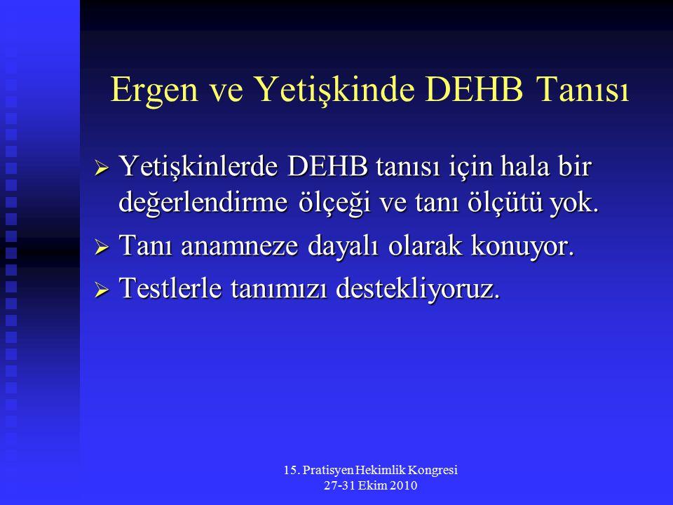15. Pratisyen Hekimlik Kongresi 27-31 Ekim 2010 Ergen ve Yetişkinde DEHB Tanısı  Yetişkinlerde DEHB tanısı için hala bir değerlendirme ölçeği ve tanı
