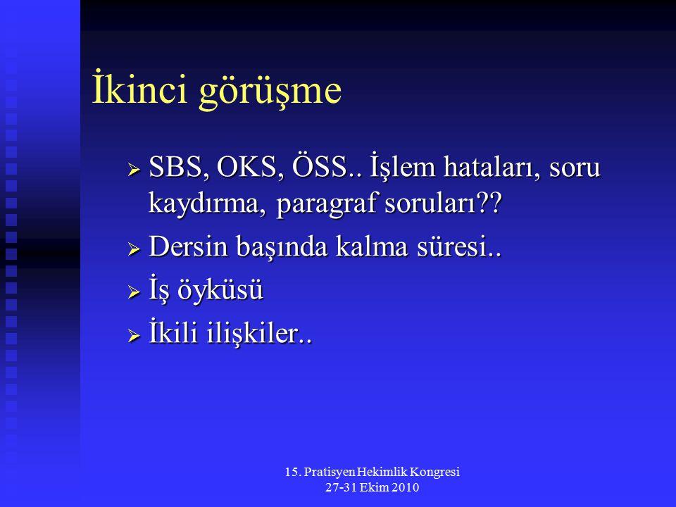 15. Pratisyen Hekimlik Kongresi 27-31 Ekim 2010 İkinci görüşme  SBS, OKS, ÖSS.. İşlem hataları, soru kaydırma, paragraf soruları??  Dersin başında k