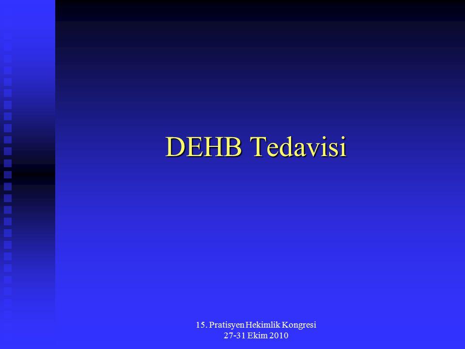 15. Pratisyen Hekimlik Kongresi 27-31 Ekim 2010 DEHB Tedavisi