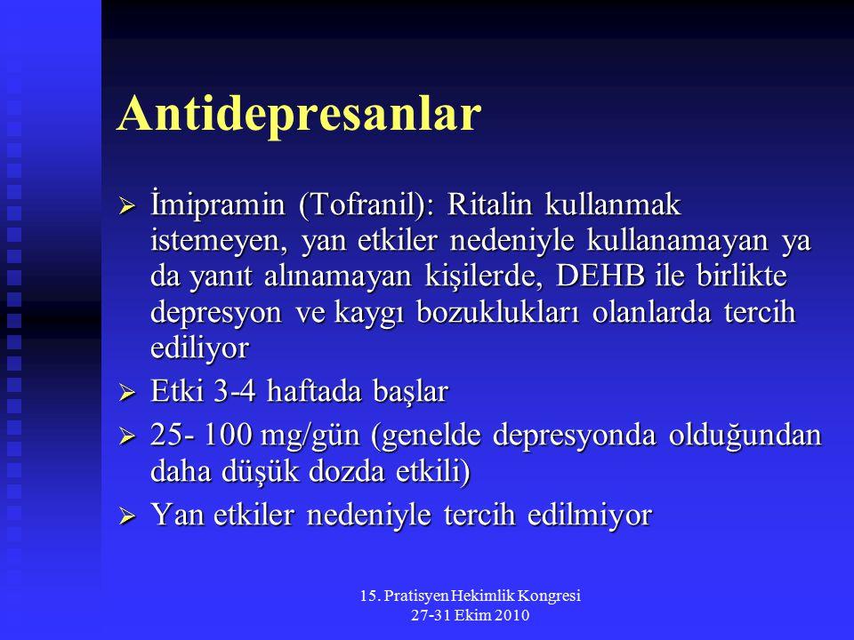 15. Pratisyen Hekimlik Kongresi 27-31 Ekim 2010 Antidepresanlar  İmipramin (Tofranil): Ritalin kullanmak istemeyen, yan etkiler nedeniyle kullanamaya