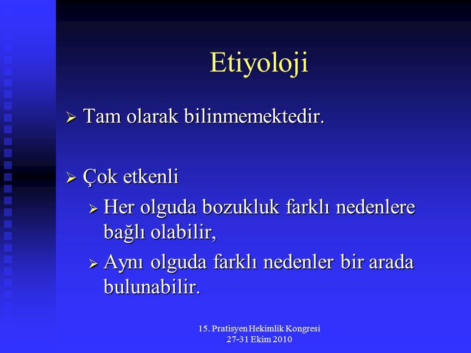 15. Pratisyen Hekimlik Kongresi 27-31 Ekim 2010 Etiyoloji  Tam olarak bilinmemektedir.  Çok etkenli  Her olguda bozukluk farklı nedenlere bağlı ola