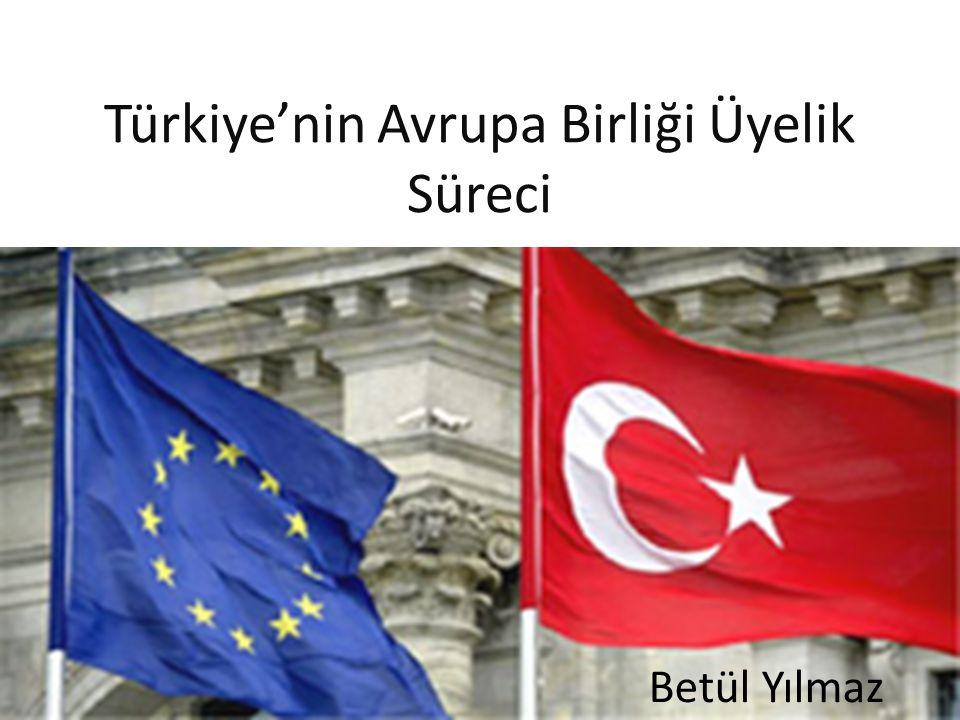 Türkiye'nin Avrupa Birliği Üyelik Süreci Betül Yılmaz