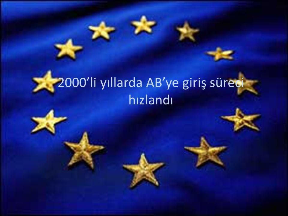 2000'li yıllarda Türkiye'nin AB sürecine girişi hızlandı 2000'li yıllarda AB'ye giriş süreci hızlandı