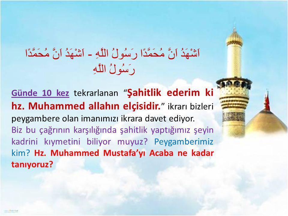 "اَشْهَدُ اَنَّ مُحَمَّدًا رَسُولُ اللَّهِ - اَشْهَدُ اَنَّ مُحَمَّدًا رَسُولُ اللَّهِ Günde 10 kez tekrarlanan "" Şahitlik ederim ki hz. Muhammed allah"